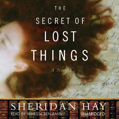 The Secret of Lost Things by Sheridan Hay audiobook