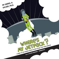 Where's My Jetpack? by Daniel H. Wilson audiobook