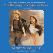 The Blessing of a Skinned Knee by  Wendy Mogel PhD audiobook