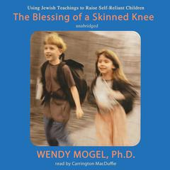 The Blessing of a Skinned Knee by Wendy Mogel audiobook