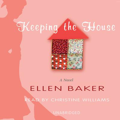 Keeping the House by Ellen Baker audiobook
