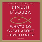 What's So Great about Christianity by  Dinesh D'Souza audiobook