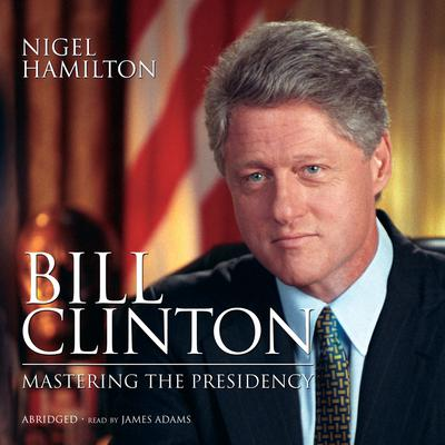 Bill Clinton by Nigel Hamilton audiobook