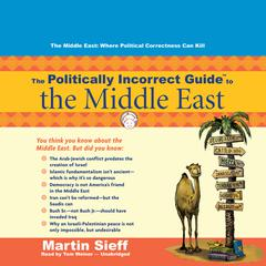 The Politically Incorrect Guide to the Middle East by Martin Sieff audiobook