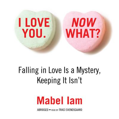 I Love You. Now What? by Mabel Iam audiobook