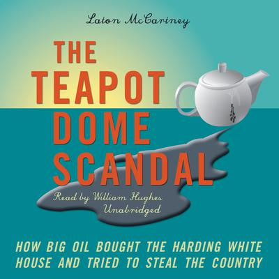 The Teapot Dome Scandal by Laton McCartney audiobook