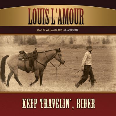 Keep Travelin', Rider by Louis L'Amour audiobook