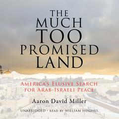 The Much Too Promised Land by Aaron David Miller audiobook