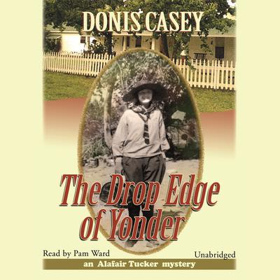 The Drop Edge of Yonder by Donis Casey audiobook