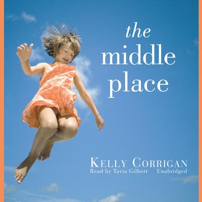 The Middle Place by Kelly Corrigan audiobook