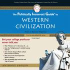The Politically Incorrect Guide to Western Civilization by Anthony Esolen
