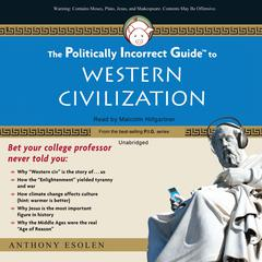 The Politically Incorrect Guide to Western Civilization by Anthony Esolen audiobook