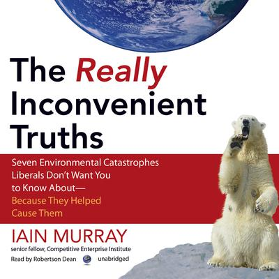 The Really Inconvenient Truths by Iain Murray audiobook