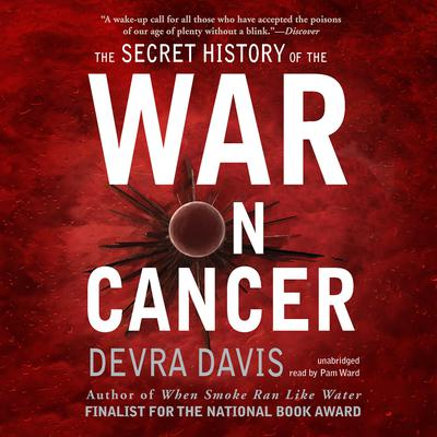The Secret History of the War on Cancer by Devra Davis audiobook