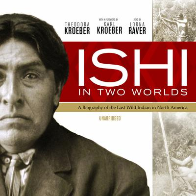 Ishi in Two Worlds by Theodora Kroeber audiobook