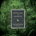 Seducing the Spirits by Louise Young