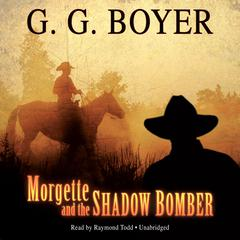 Morgette and the Shadow Bomber by Glenn G. Boyer audiobook