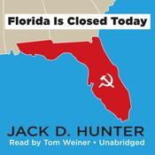 Florida Is Closed Today by  Jack D. Hunter audiobook