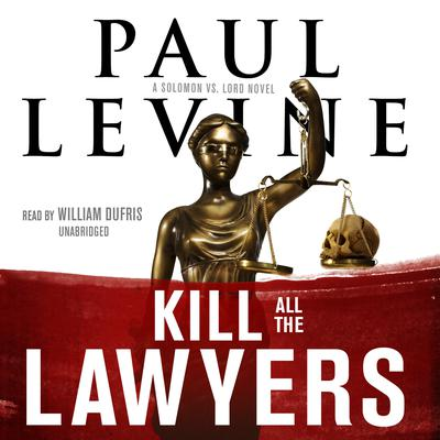 Kill All the Lawyers by Paul Levine audiobook