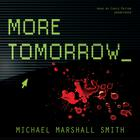 More Tomorrow by Michael Marshall Smith