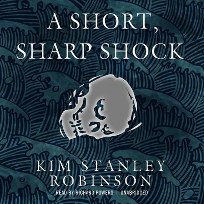 A Short, Sharp Shock by Kim Stanley Robinson audiobook