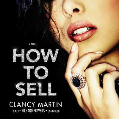 How to Sell by Clancy Martin audiobook