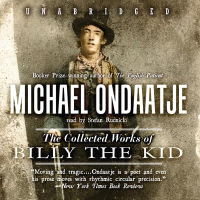 The Collected Works of Billy the Kid by Michael Ondaatje audiobook