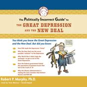 The Politically Incorrect Guide to the Great Depression and the New Deal by  Dr. Robert P. Murphy audiobook