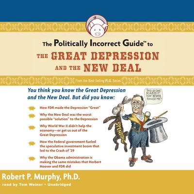 The Politically Incorrect Guide to the Great Depression and the New Deal by Robert P. Murphy audiobook