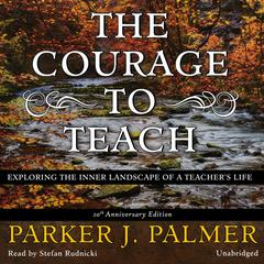 The Courage to Teach, Tenth Anniversary Edition by Parker J. Palmer audiobook