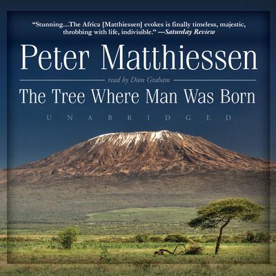 The Tree Where Man Was Born by Peter Matthiessen audiobook