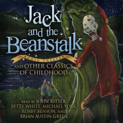 Jack and the Beanstalk and Other Classics of Childhood by various authors audiobook