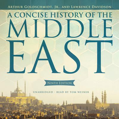 A Concise History of the Middle East, Ninth Edition by Arthur Goldschmidt audiobook