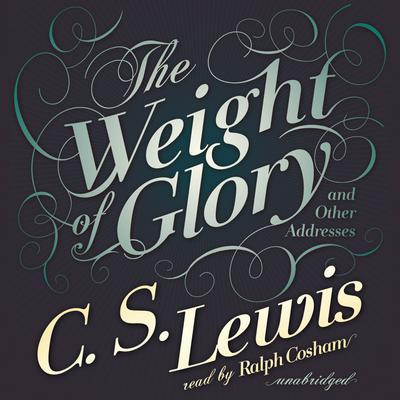The Weight of Glory by C. S. Lewis audiobook