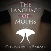 The Language of Moths by  Christopher Barzak audiobook