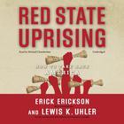 Red State Uprising by Erick Erickson, Lewis K. Uhler