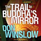The Trail to Buddha's Mirror by Don Winslow