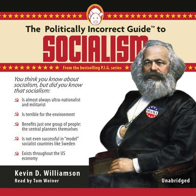 The Politically Incorrect Guide to Socialism by Kevin Williamson audiobook