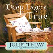 Deep Down True by  Juliette Fay audiobook