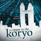 A Corpse in the Koryo by  James Church audiobook
