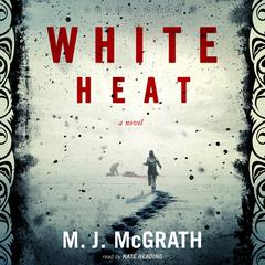 White Heat by M. J. McGrath audiobook