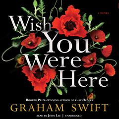 Wish You Were Here by Graham Swift audiobook