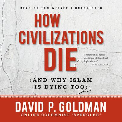 How Civilizations Die (and Why Islam Is Dying Too) by David Goldman audiobook