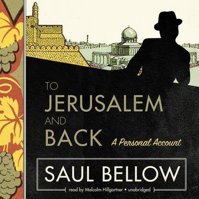 To Jerusalem and Back by Saul Bellow audiobook