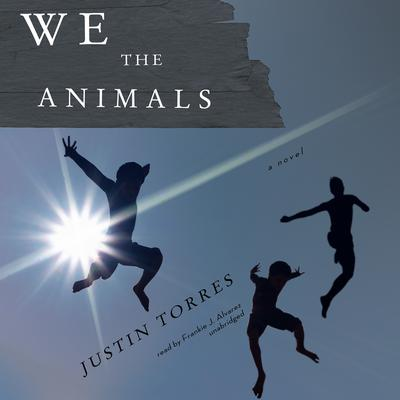 We the Animals by Justin D. Torres audiobook
