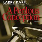 A Perilous Conception by Larry Karp