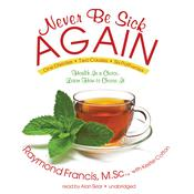 Never Be Sick Again by  Raymond Francis MSc audiobook
