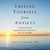 Freeing Yourself from Anxiety by  Tamar E. Chansky PhD audiobook