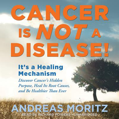 Cancer Is Not a Disease! by Andreas Moritz audiobook