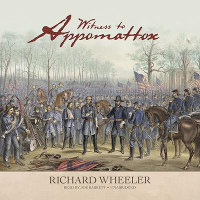 Witness to Appomattox by Richard Wheeler audiobook